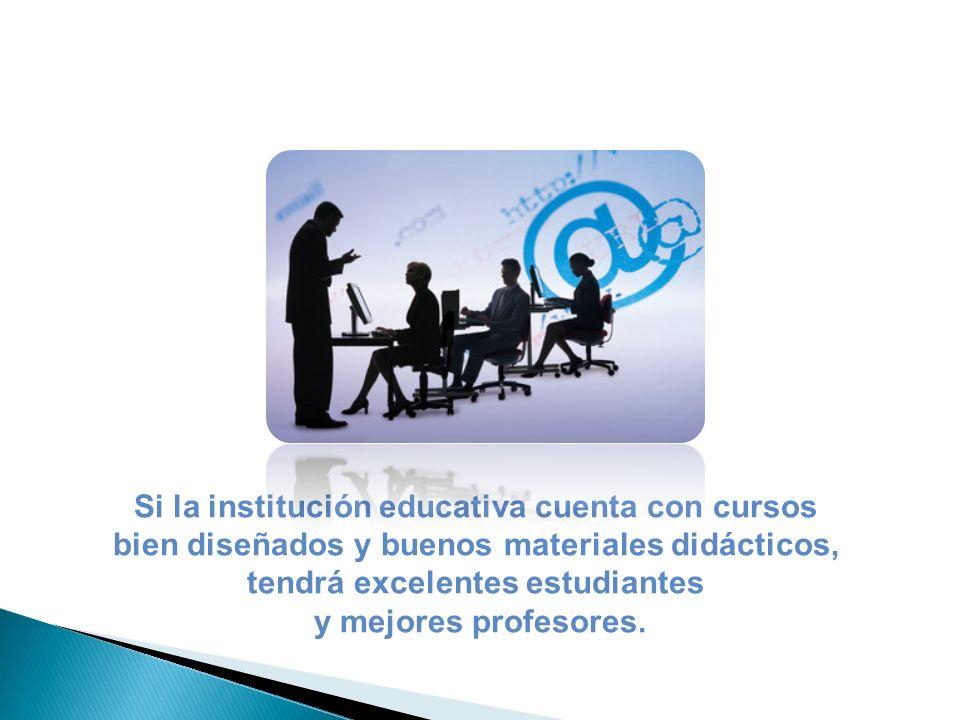 Si la institución educativa cuenta con cursos bien diseñados y buenos materiales didácticos, tendrá excelentes estudiantes