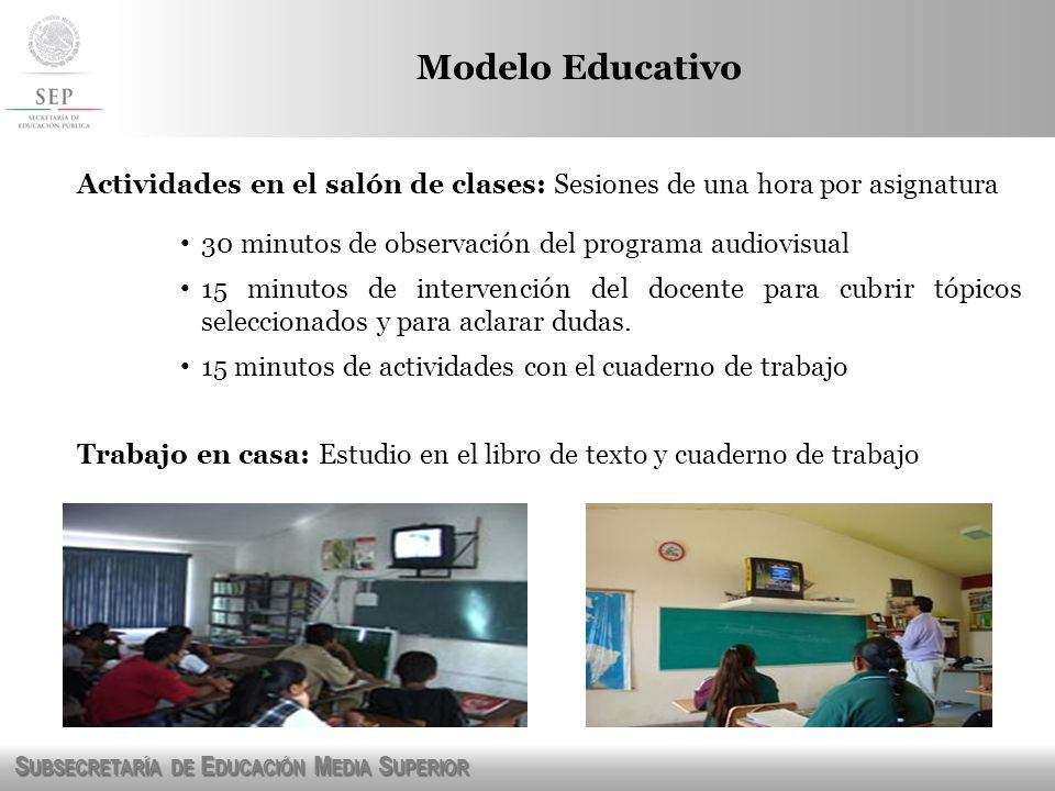 Modelo Educativo Actividades en el salón de clases: Sesiones de una hora por asignatura. 30 minutos de observación del programa audiovisual.