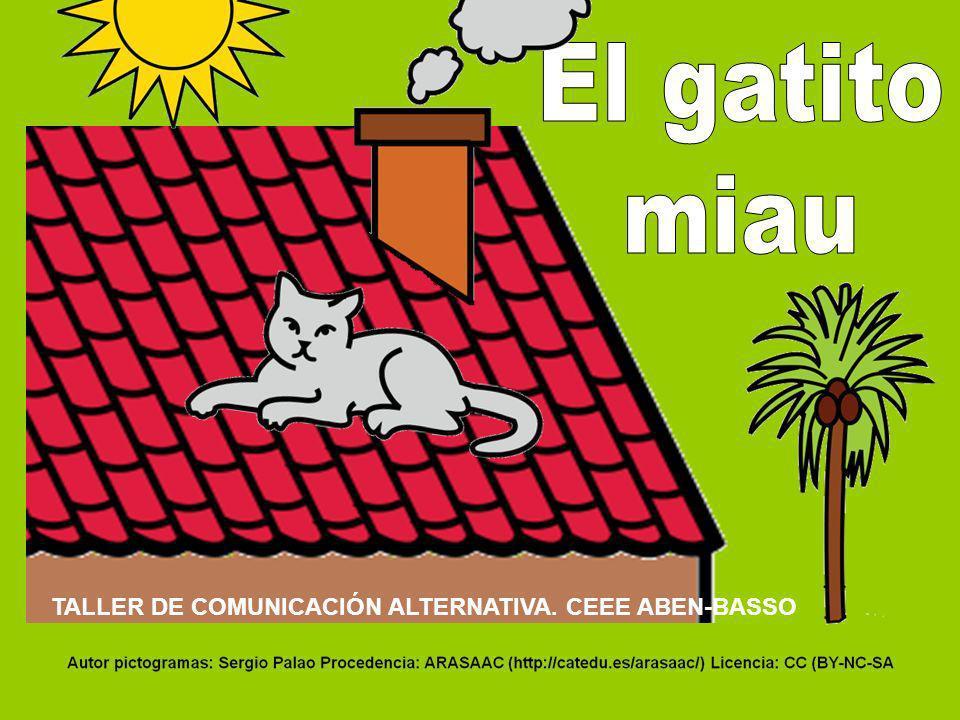El gatito miau TALLER DE COMUNICACIÓN ALTERNATIVA. CEEE ABEN-BASSO
