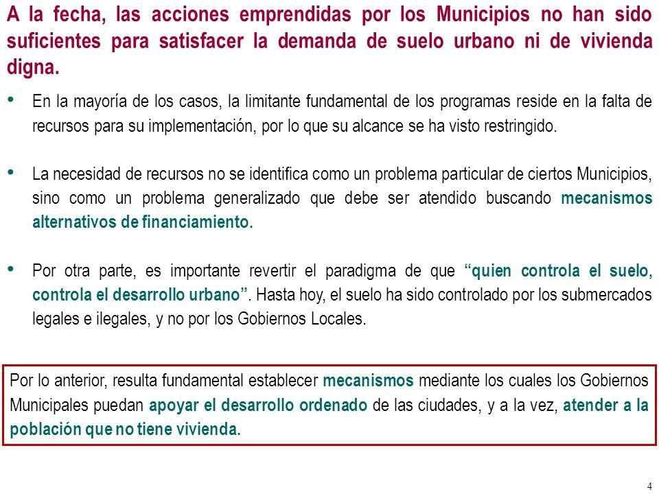 A la fecha, las acciones emprendidas por los Municipios no han sido suficientes para satisfacer la demanda de suelo urbano ni de vivienda digna.
