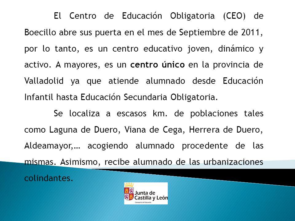 El Centro de Educación Obligatoria (CEO) de Boecillo abre sus puerta en el mes de Septiembre de 2011, por lo tanto, es un centro educativo joven, dinámico y activo. A mayores, es un centro único en la provincia de Valladolid ya que atiende alumnado desde Educación Infantil hasta Educación Secundaria Obligatoria.