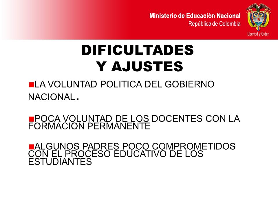DIFICULTADES Y AJUSTES LA VOLUNTAD POLITICA DEL GOBIERNO NACIONAL.