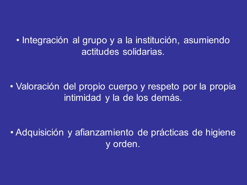 • Integración al grupo y a la institución, asumiendo actitudes solidarias.