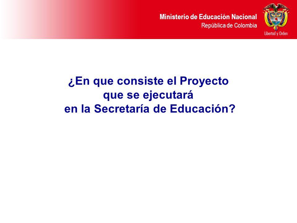 ¿En que consiste el Proyecto que se ejecutará en la Secretaría de Educación