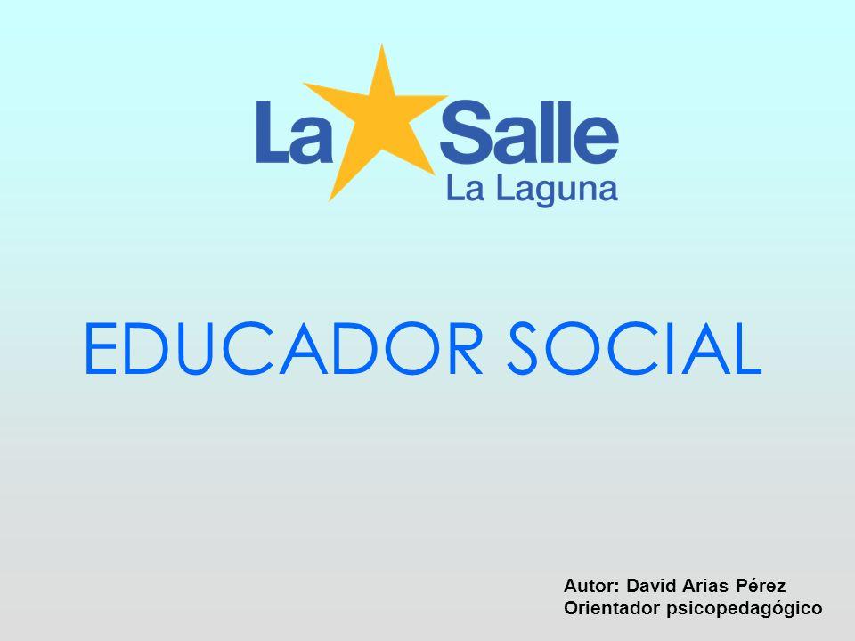 EDUCADOR SOCIAL Autor: David Arias Pérez Orientador psicopedagógico