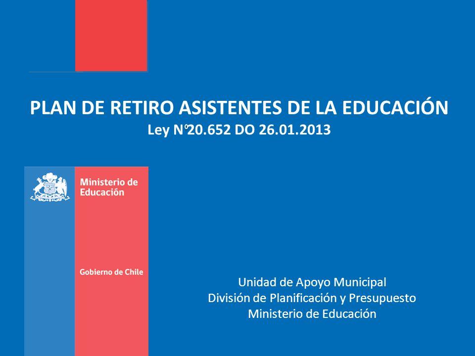PLAN DE RETIRO ASISTENTES DE LA EDUCACIÓN Ley N 20.652 DO 26.01.2013