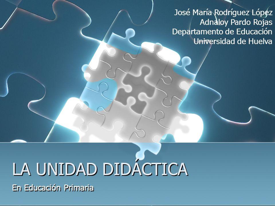 LA UNIDAD DIDÁCTICA En Educación Primaria José María Rodríguez López