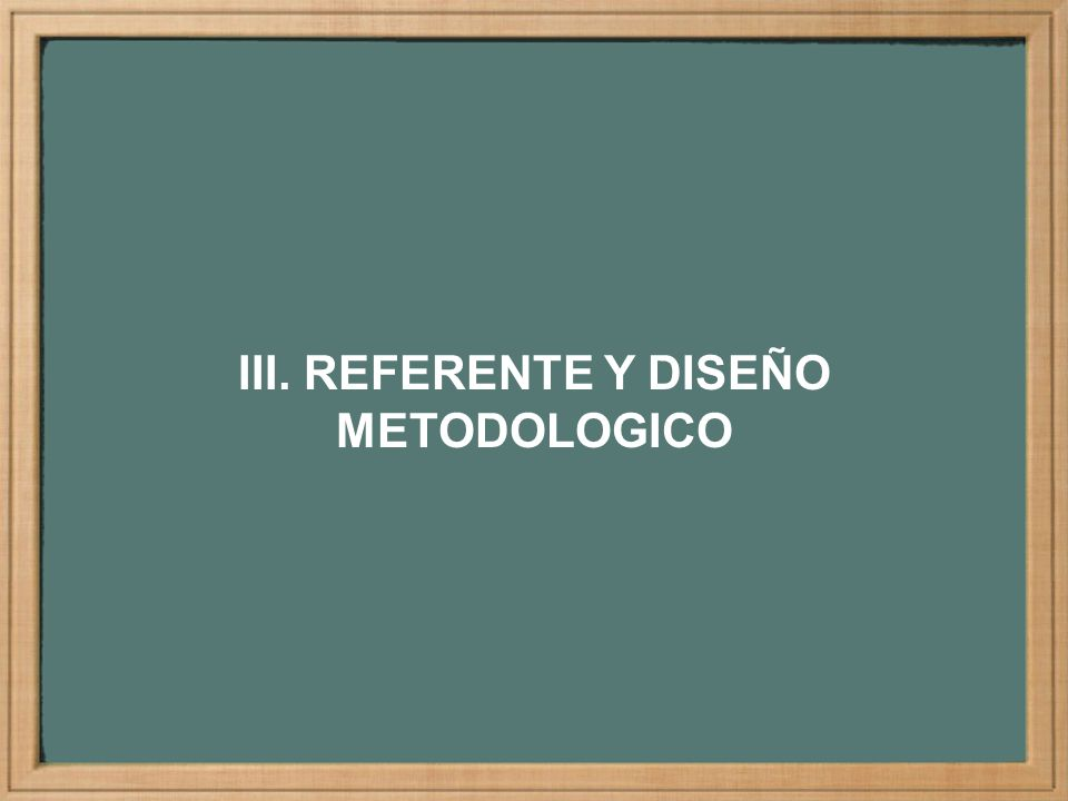 III. REFERENTE Y DISEÑO METODOLOGICO
