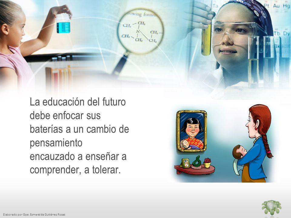La educación del futuro debe enfocar sus baterías a un cambio de pensamiento encauzado a enseñar a comprender, a tolerar.