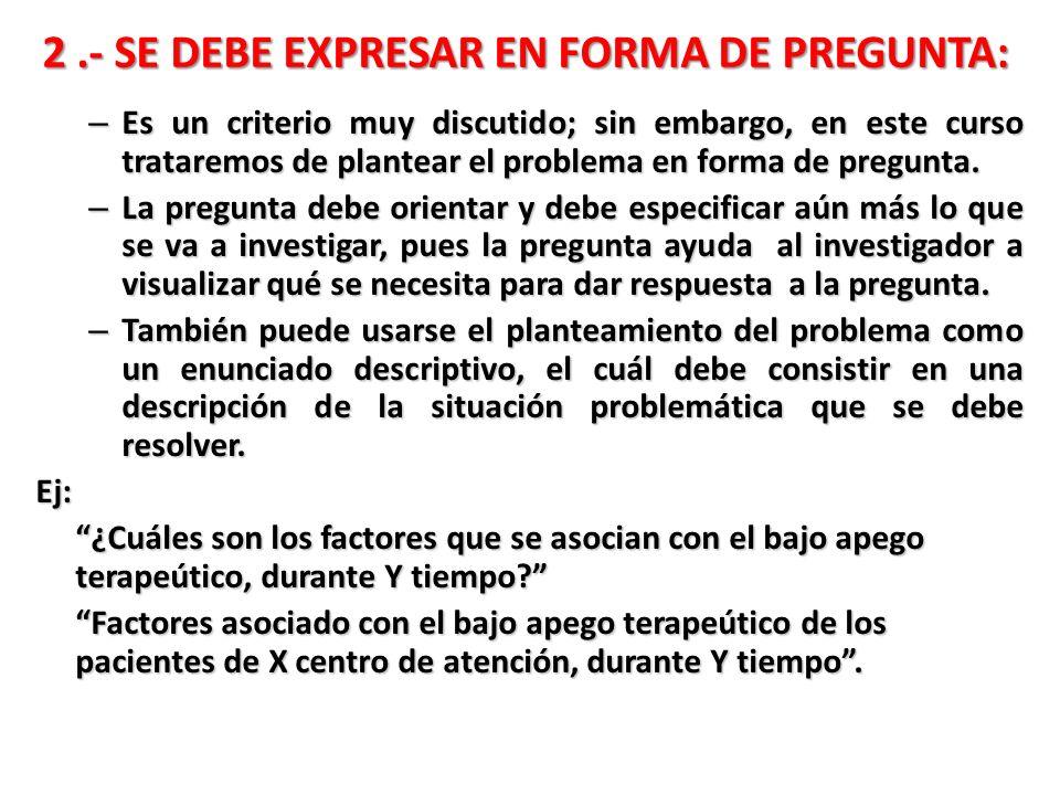 2 .- SE DEBE EXPRESAR EN FORMA DE PREGUNTA: