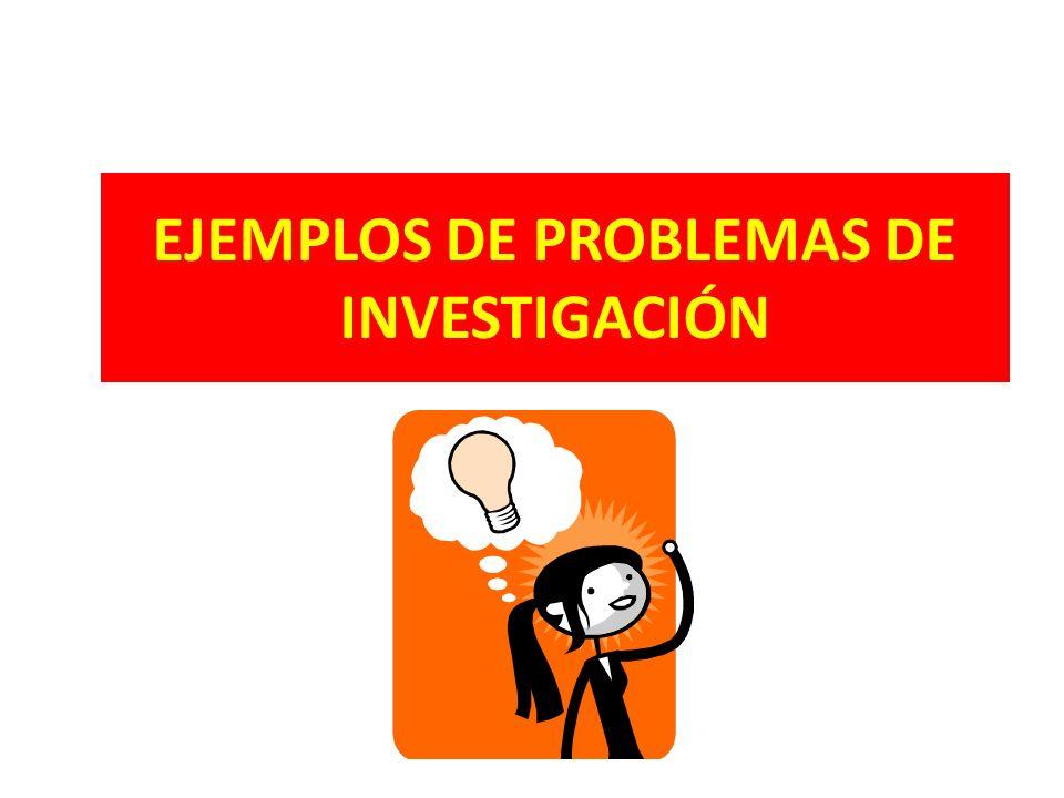 EJEMPLOS DE PROBLEMAS DE INVESTIGACIÓN