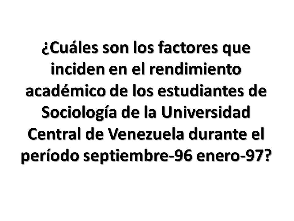 ¿Cuáles son los factores que inciden en el rendimiento académico de los estudiantes de Sociología de la Universidad Central de Venezuela durante el período septiembre-96 enero-97