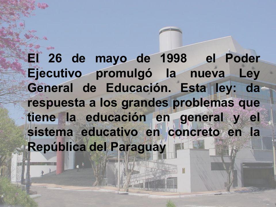 El 26 de mayo de 1998 el Poder Ejecutivo promulgó la nueva Ley General de Educación.