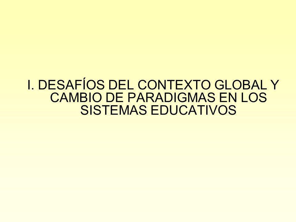 I. DESAFÍOS DEL CONTEXTO GLOBAL Y CAMBIO DE PARADIGMAS EN LOS SISTEMAS EDUCATIVOS