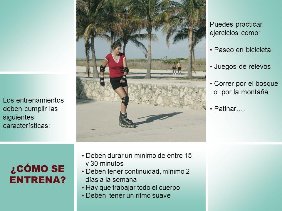 ¿CÓMO SE ENTRENA Puedes practicar ejercicios como: Paseo en bicicleta