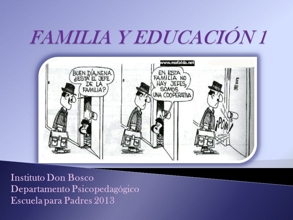 FAMILIA Y EDUCACIÓN 1 Instituto Don Bosco Departamento Psicopedagógico