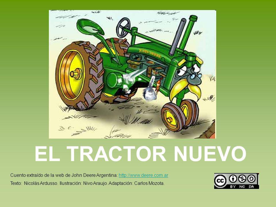 EL TRACTOR NUEVO Cuento extraído de la web de John Deere Argentina: http://www.deere.com.ar.