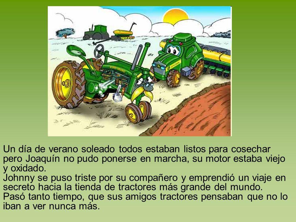 Un día de verano soleado todos estaban listos para cosechar pero Joaquín no pudo ponerse en marcha, su motor estaba viejo y oxidado.