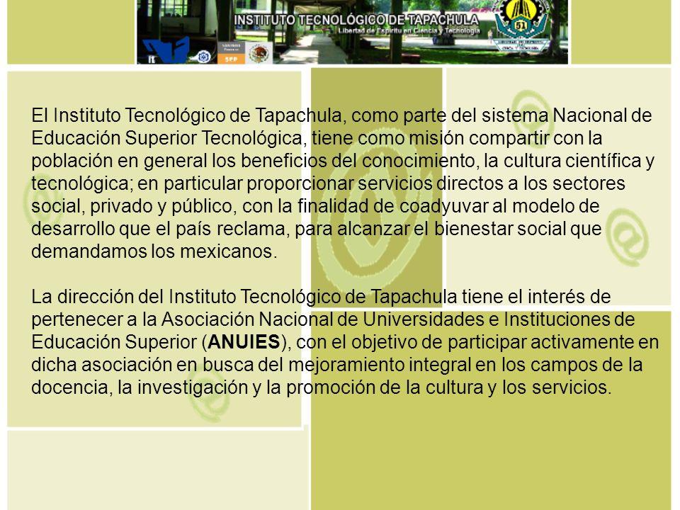 El Instituto Tecnológico de Tapachula, como parte del sistema Nacional de Educación Superior Tecnológica, tiene como misión compartir con la población en general los beneficios del conocimiento, la cultura científica y tecnológica; en particular proporcionar servicios directos a los sectores social, privado y público, con la finalidad de coadyuvar al modelo de desarrollo que el país reclama, para alcanzar el bienestar social que demandamos los mexicanos.
