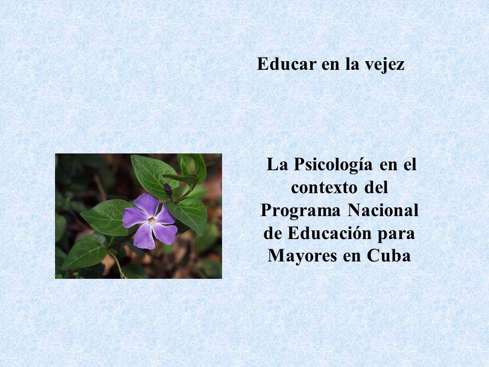 Educar en la vejez La Psicología en el contexto del Programa Nacional de Educación para Mayores en Cuba.