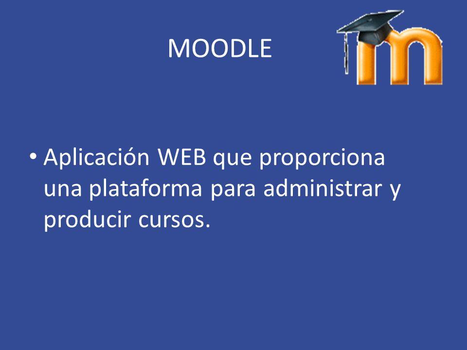 MOODLE Aplicación WEB que proporciona una plataforma para administrar y producir cursos.
