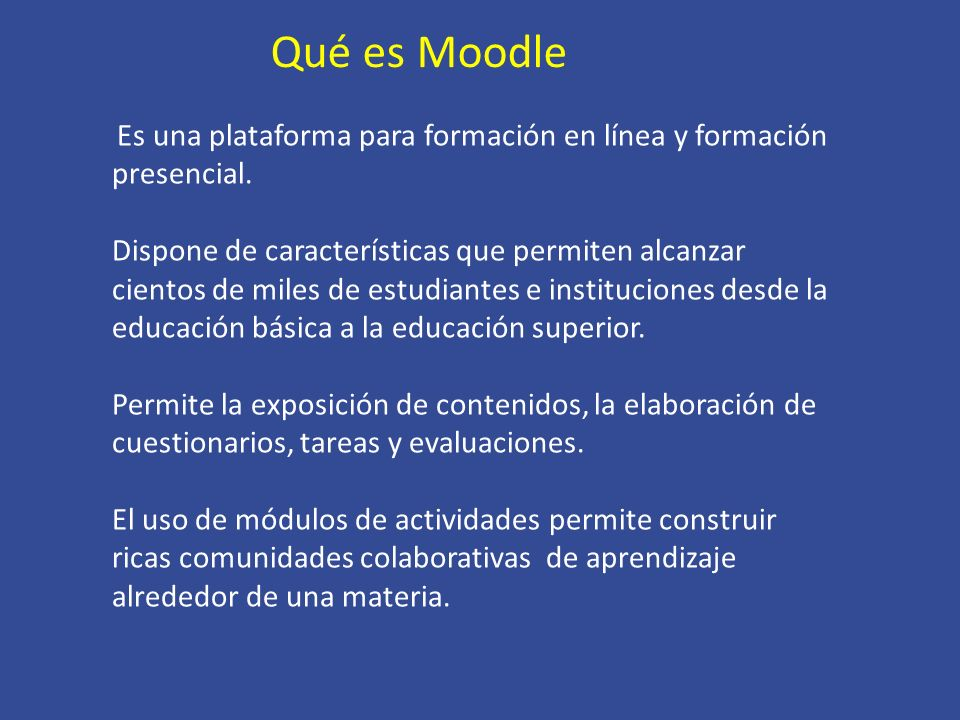 Qué es Moodle Es una plataforma para formación en línea y formación presencial.