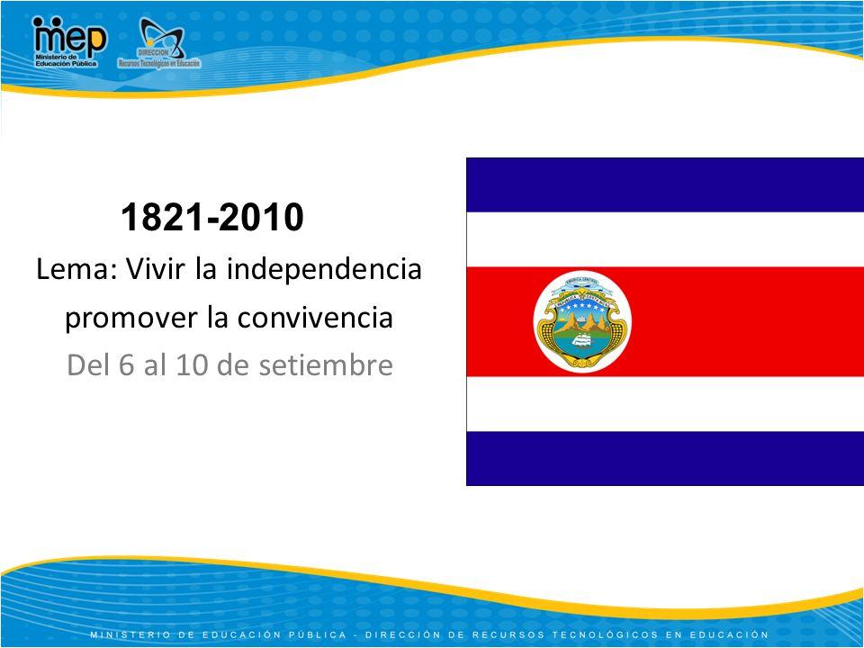 1821-2010 Lema: Vivir la independencia promover la convivencia