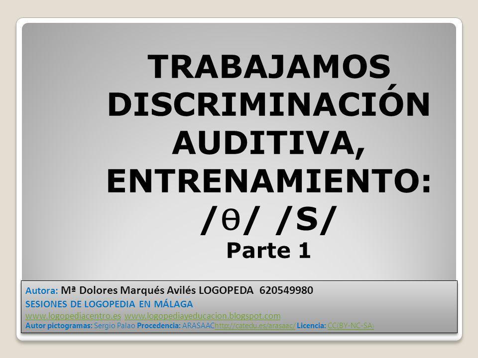 TRABAJAMOS DISCRIMINACIÓN AUDITIVA, ENTRENAMIENTO: /Ѳ/ /S/