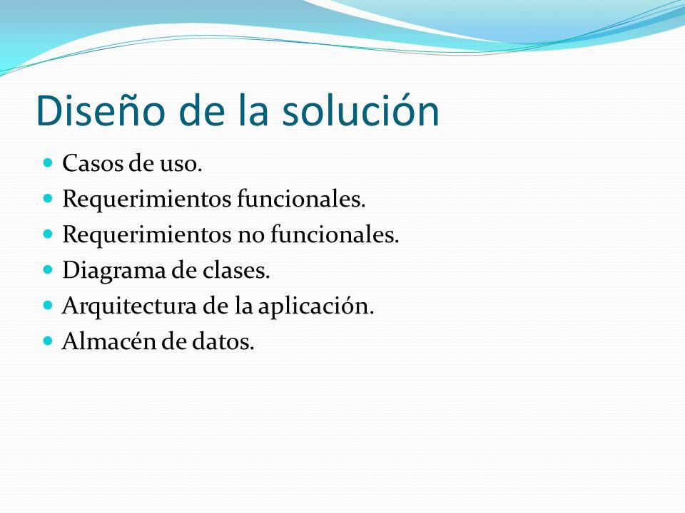 Diseño de la solución Casos de uso. Requerimientos funcionales.