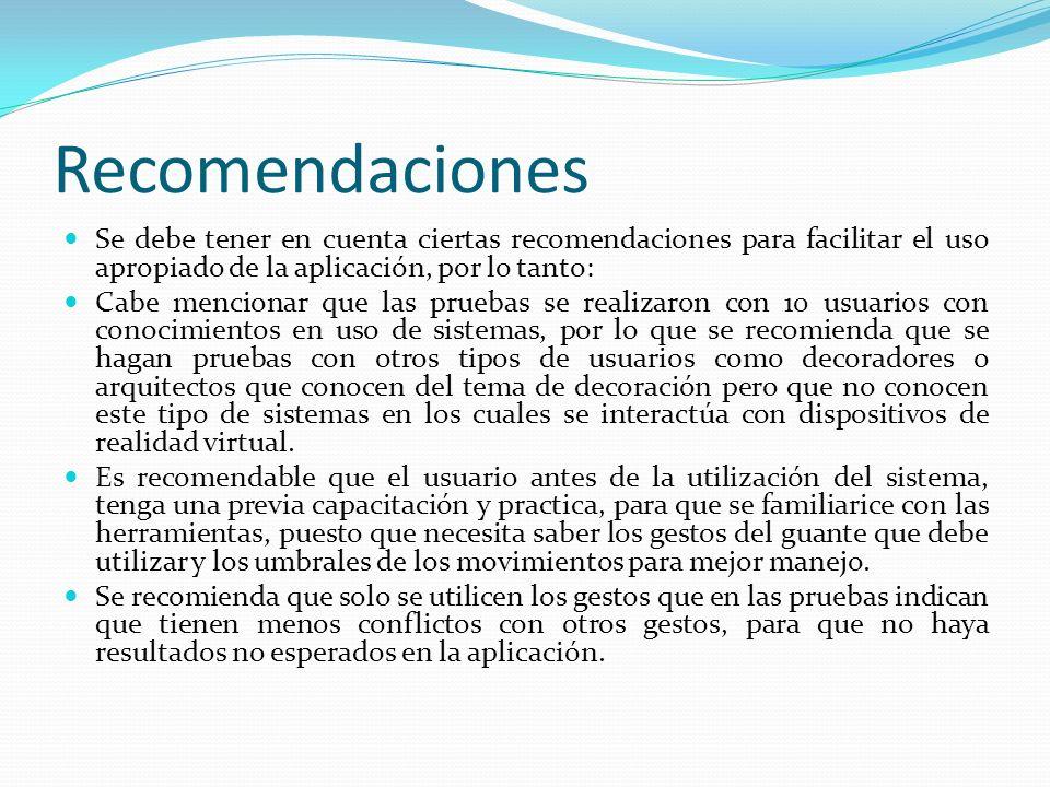 Recomendaciones Se debe tener en cuenta ciertas recomendaciones para facilitar el uso apropiado de la aplicación, por lo tanto:
