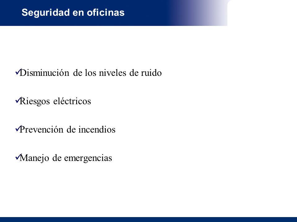 Seguridad en oficinas Disminución de los niveles de ruido. Riesgos eléctricos. Prevención de incendios.
