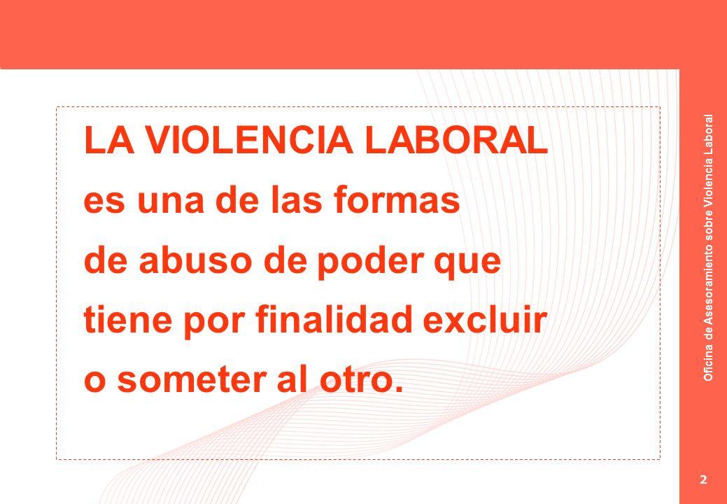 LA VIOLENCIA LABORAL es una de las formas. de abuso de poder que.