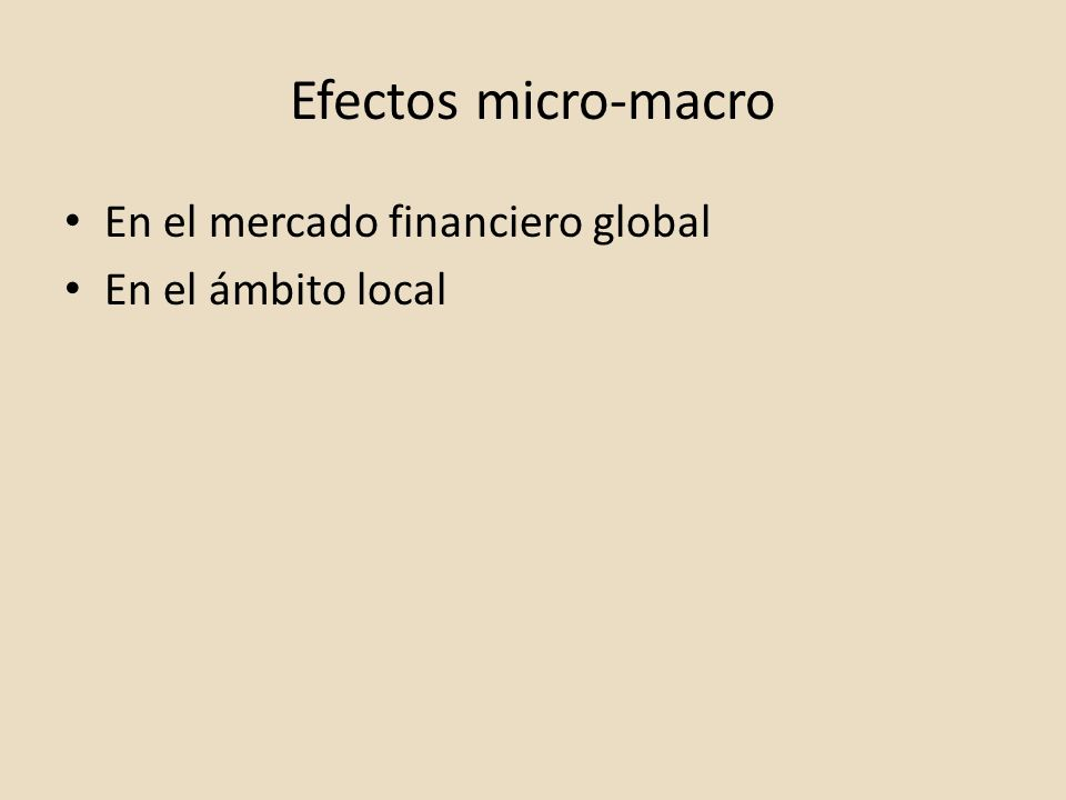 Efectos micro-macro En el mercado financiero global En el ámbito local