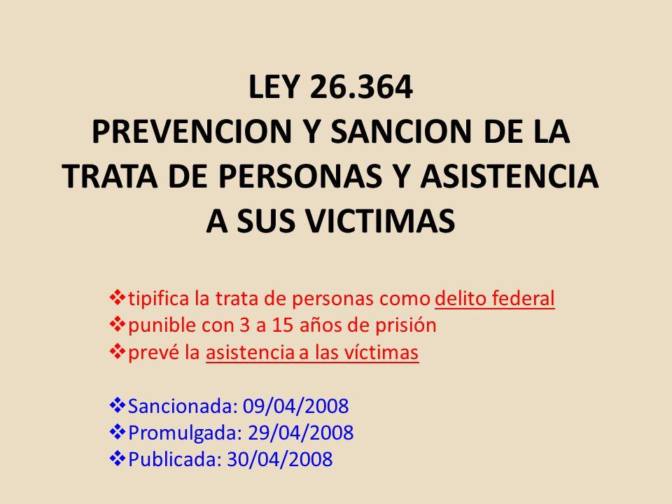 LEY 26.364 PREVENCION Y SANCION DE LA TRATA DE PERSONAS Y ASISTENCIA A SUS VICTIMAS