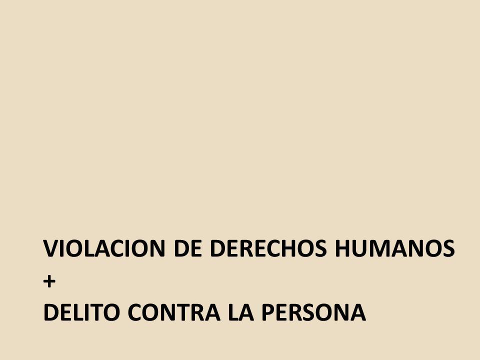 Violacion de derechos humanos + delito CONTRA LA PERSONA