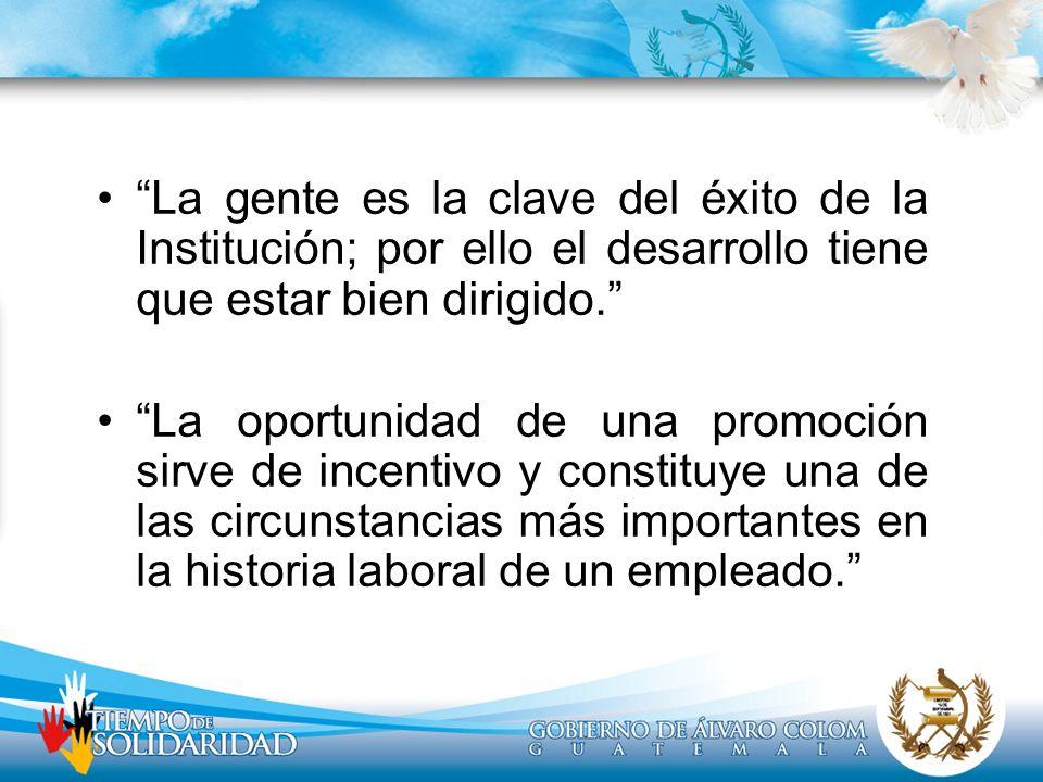 La gente es la clave del éxito de la Institución; por ello el desarrollo tiene que estar bien dirigido.