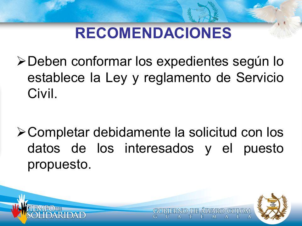 RECOMENDACIONES Deben conformar los expedientes según lo establece la Ley y reglamento de Servicio Civil.
