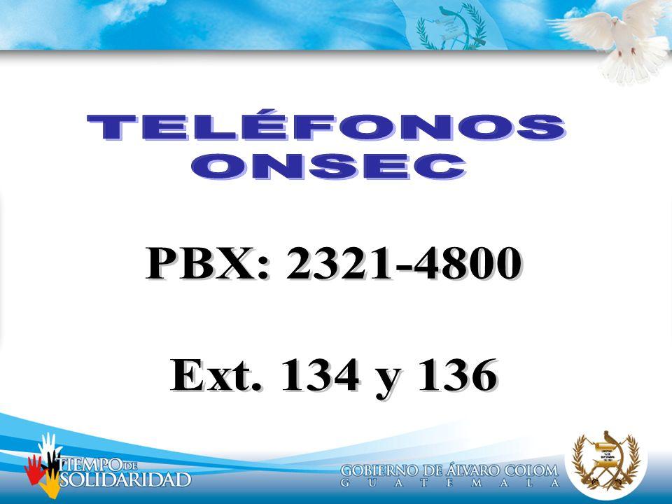 TELÉFONOS ONSEC PBX: 2321-4800 Ext. 134 y 136