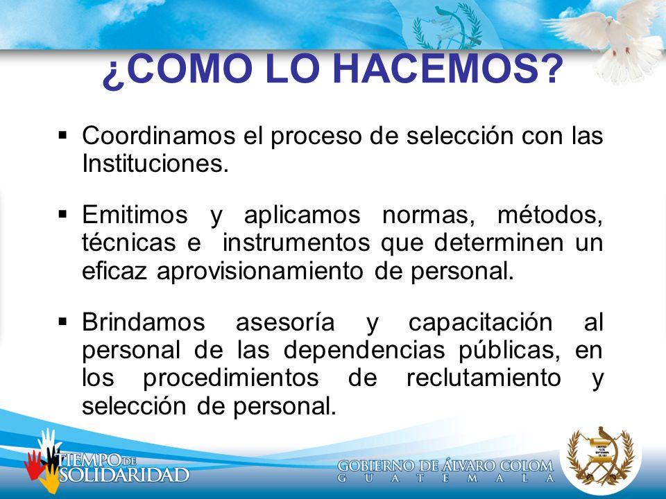 ¿COMO LO HACEMOS Coordinamos el proceso de selección con las Instituciones.