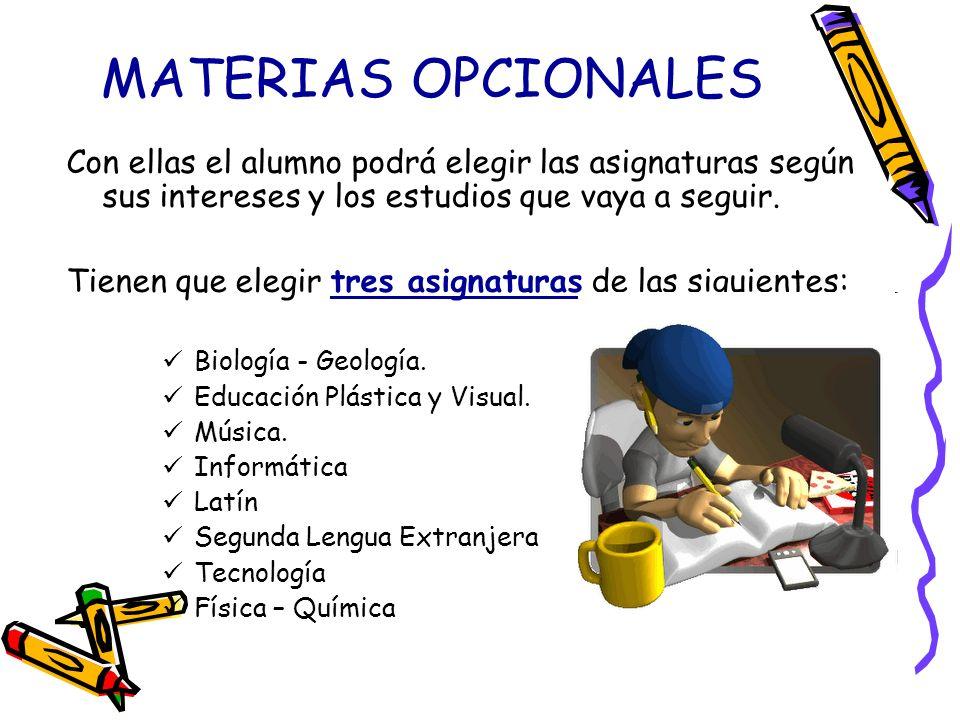MATERIAS OPCIONALES Con ellas el alumno podrá elegir las asignaturas según sus intereses y los estudios que vaya a seguir.