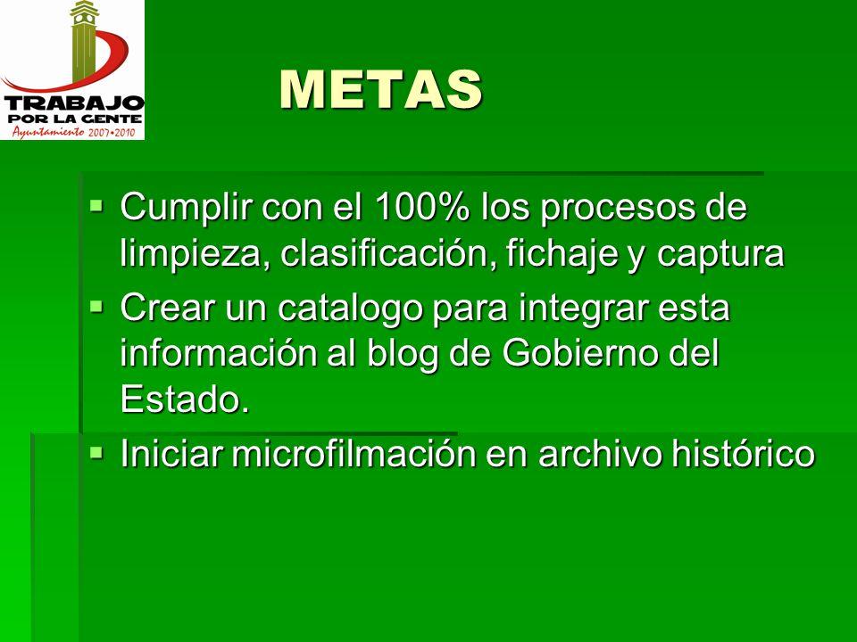 METAS Cumplir con el 100% los procesos de limpieza, clasificación, fichaje y captura.