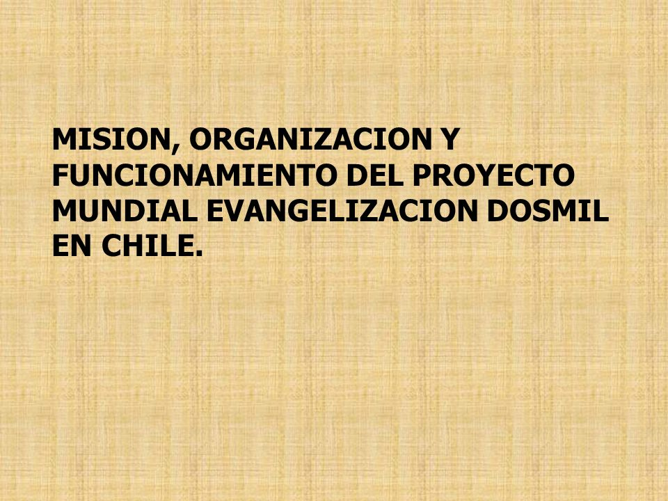 MISION, ORGANIZACION Y FUNCIONAMIENTO DEL PROYECTO MUNDIAL EVANGELIZACION DOSMIL EN CHILE.