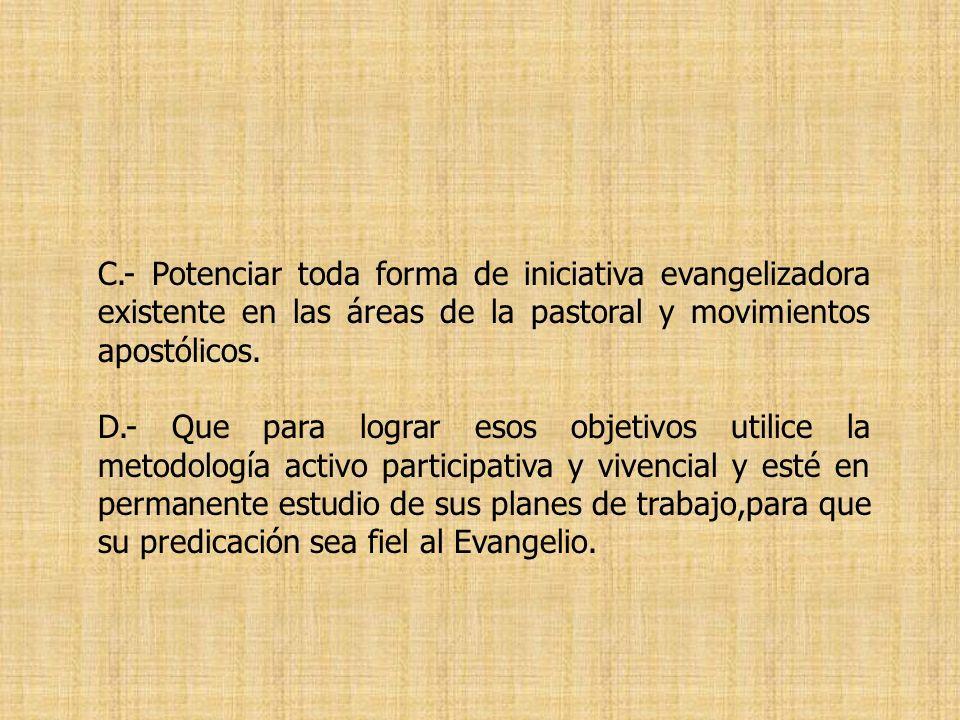 C.- Potenciar toda forma de iniciativa evangelizadora existente en las áreas de la pastoral y movimientos apostólicos.