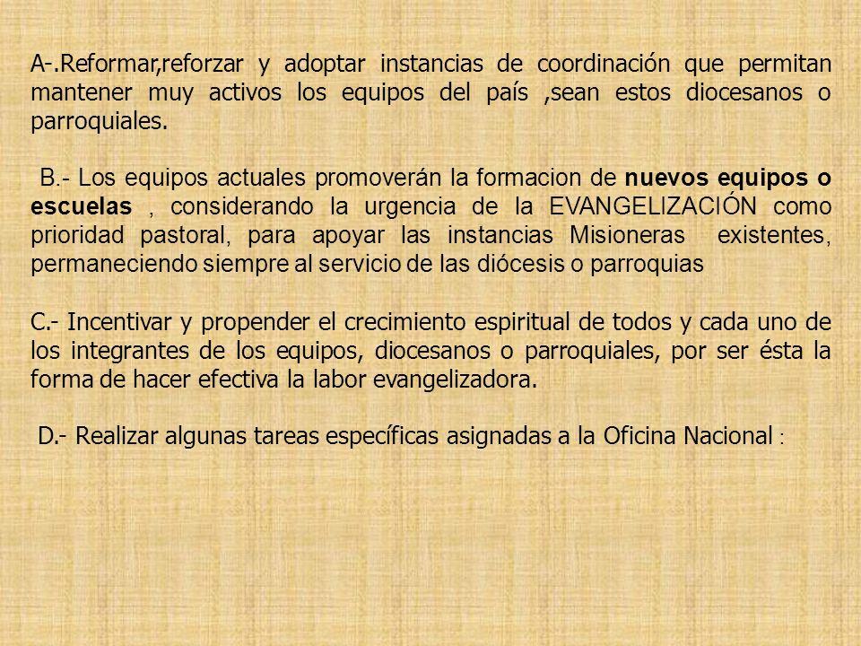 A-.Reformar,reforzar y adoptar instancias de coordinación que permitan mantener muy activos los equipos del país ,sean estos diocesanos o parroquiales.