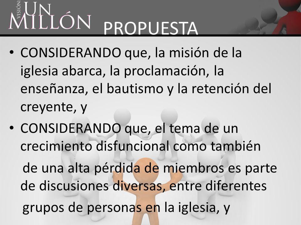 PROPUESTA CONSIDERANDO que, la misión de la iglesia abarca, la proclamación, la enseñanza, el bautismo y la retención del creyente, y