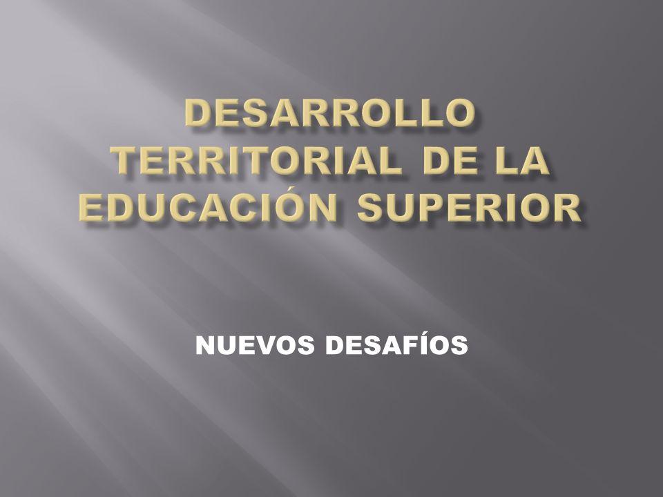 Desarrollo TERRITORIAL de la educación superior