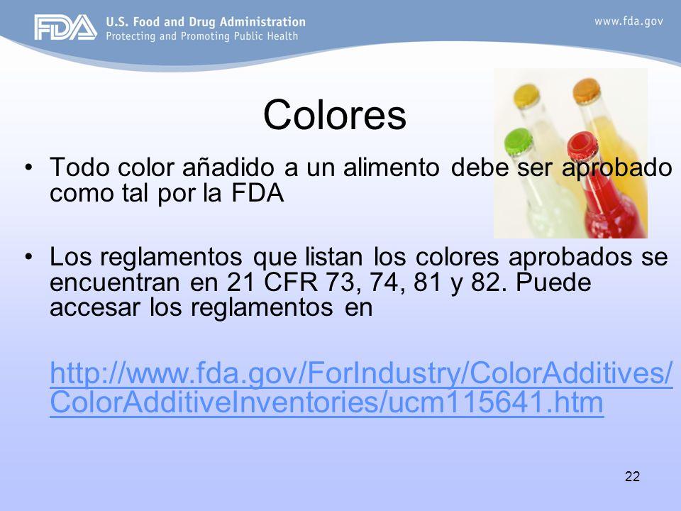 Colores Todo color añadido a un alimento debe ser aprobado como tal por la FDA.