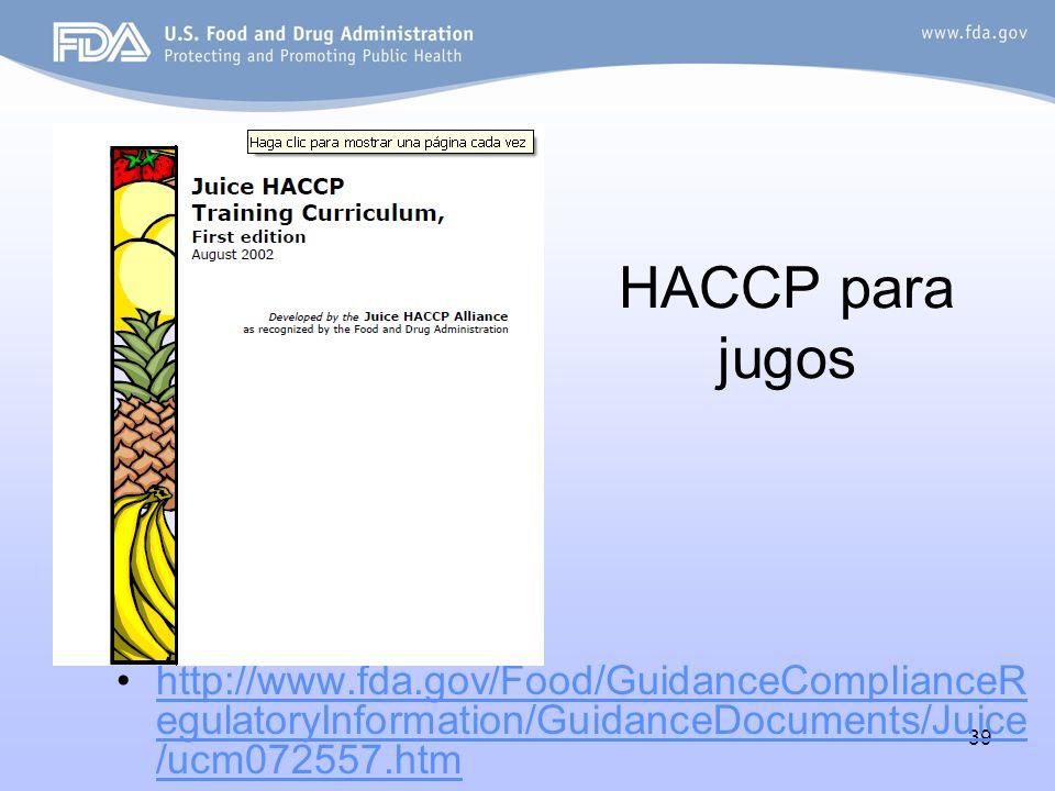 HACCP para jugos http://www.fda.gov/Food/GuidanceComplianceRegulatoryInformation/GuidanceDocuments/Juice/ucm072557.htm.