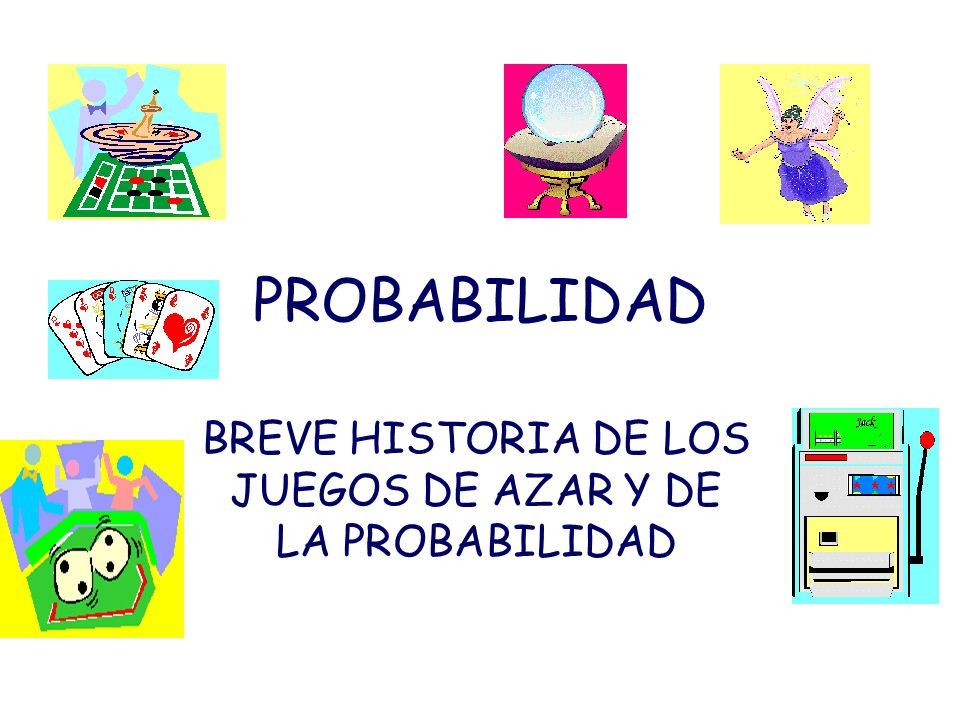 BREVE HISTORIA DE LOS JUEGOS DE AZAR Y DE LA PROBABILIDAD