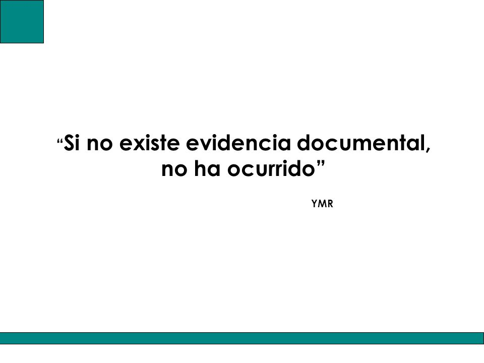 Si no existe evidencia documental, no ha ocurrido